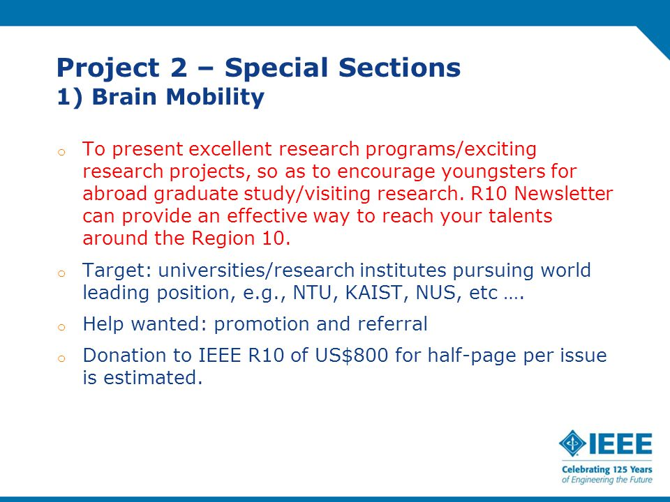 Project 2 – Special Sections 1) Brain Mobility o To present excellent research programs/exciting research projects, so as to encourage youngsters for abroad graduate study/visiting research.