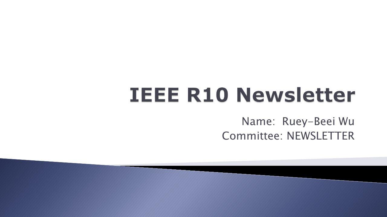Name: Ruey-Beei Wu Committee: NEWSLETTER
