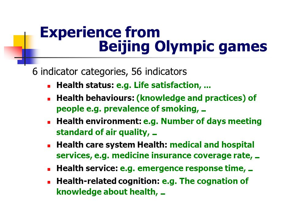 Experience from Beijing Olympic games 6 indicator categories, 56 indicators Health status: e.g.