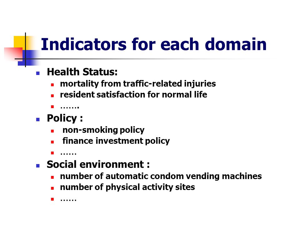 Indicators for each domain Health Status: mortality from traffic-related injuries resident satisfaction for normal life …….
