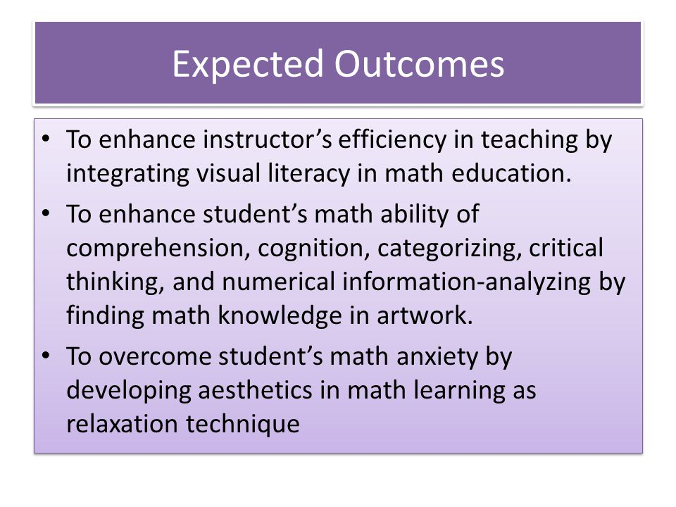 Expected Outcomes To enhance instructor's efficiency in teaching by integrating visual literacy in math education.