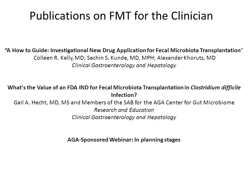 A How to Guide: Investigational New Drug Application for Fecal Microbiota Transplantation Colleen R.