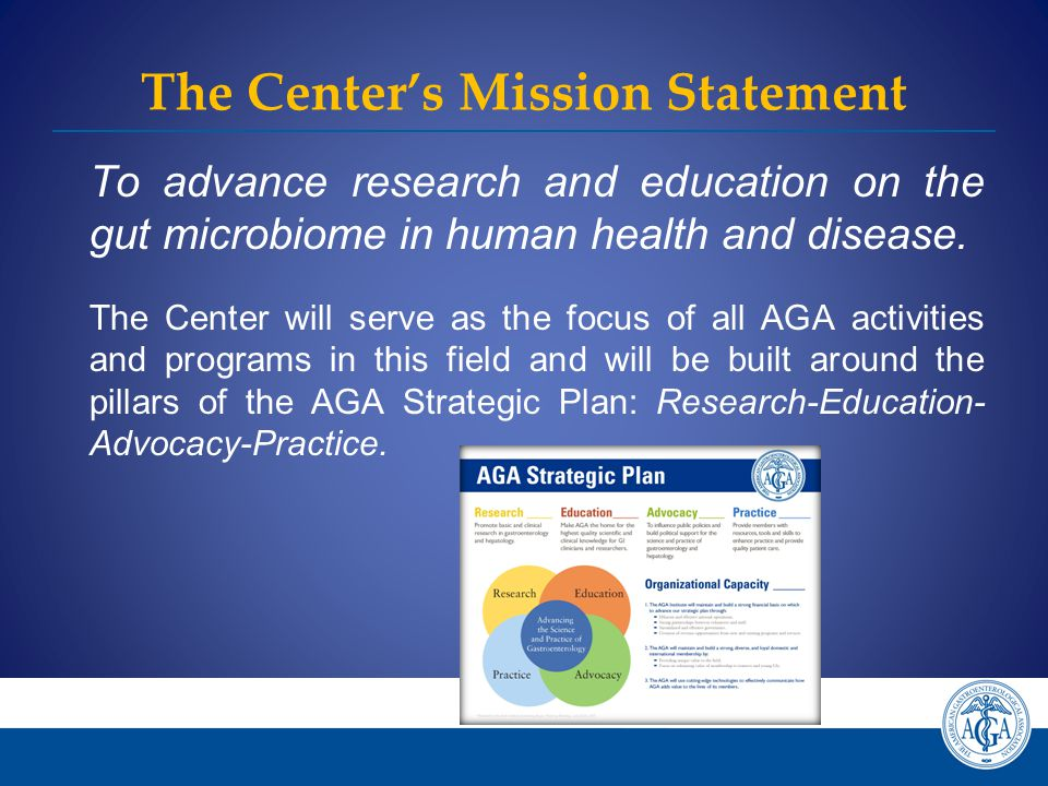 The Center's Mission Statement To advance research and education on the gut microbiome in human health and disease.