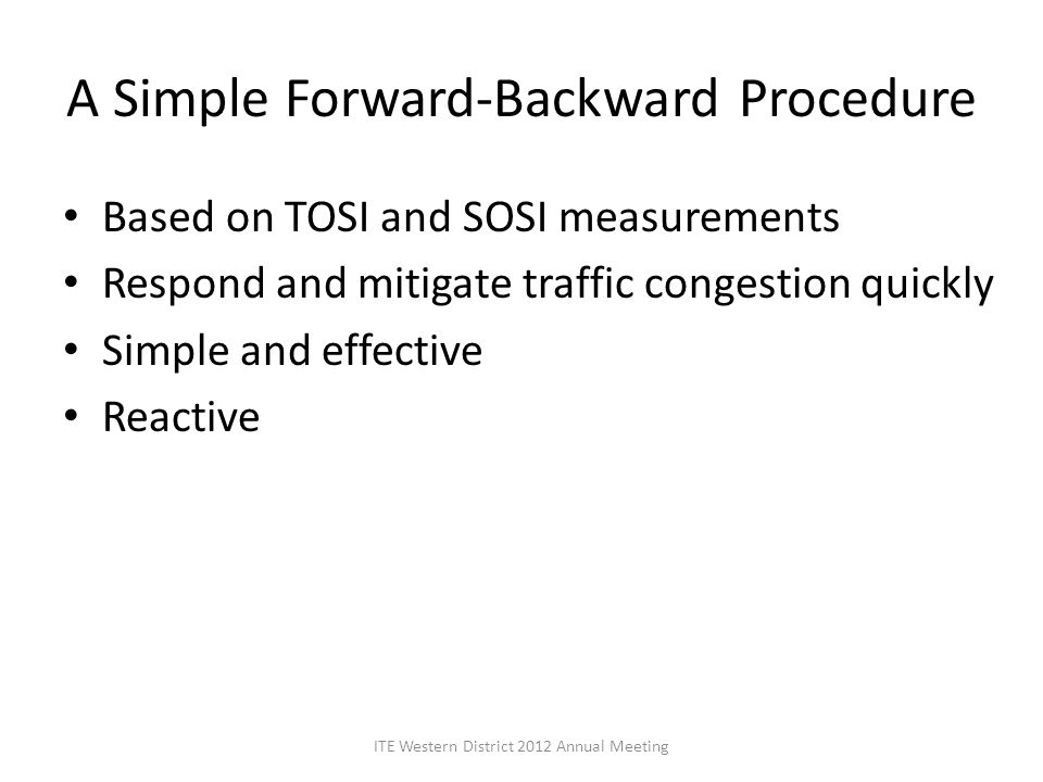 A Simple Forward-Backward Procedure Based on TOSI and SOSI measurements Respond and mitigate traffic congestion quickly Simple and effective Reactive