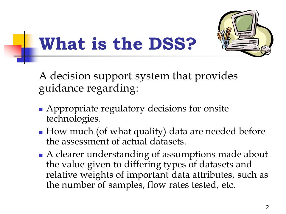 2 What is the DSS. Appropriate regulatory decisions for onsite technologies.