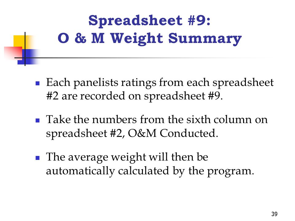 39 Spreadsheet #9: O & M Weight Summary Each panelists ratings from each spreadsheet #2 are recorded on spreadsheet #9.