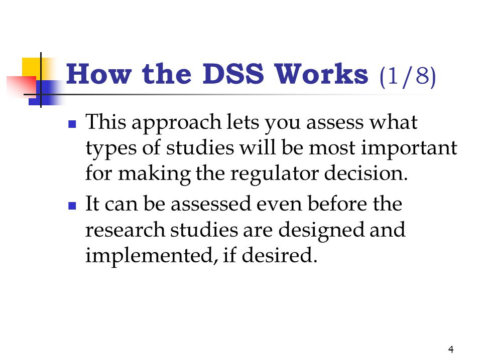 4 How the DSS Works (1/8) This approach lets you assess what types of studies will be most important for making the regulator decision.
