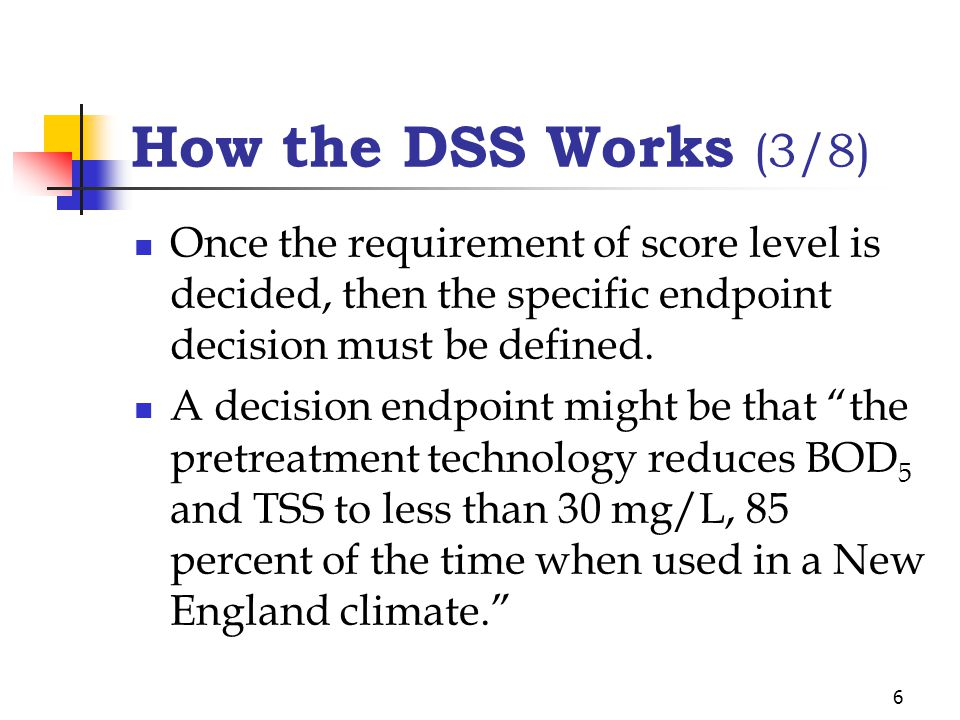 6 How the DSS Works (3/8) Once the requirement of score level is decided, then the specific endpoint decision must be defined. A decision endpoint mig