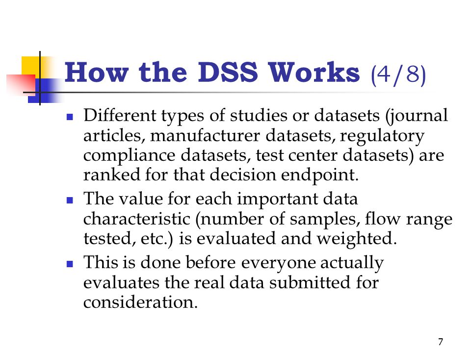 7 How the DSS Works (4/8) Different types of studies or datasets (journal articles, manufacturer datasets, regulatory compliance datasets, test center datasets) are ranked for that decision endpoint.