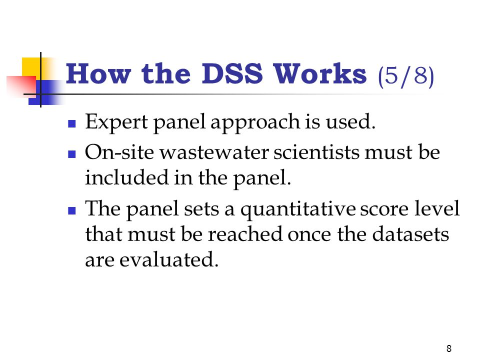 8 How the DSS Works (5/8) Expert panel approach is used. On-site wastewater scientists must be included in the panel. The panel sets a quantitative sc