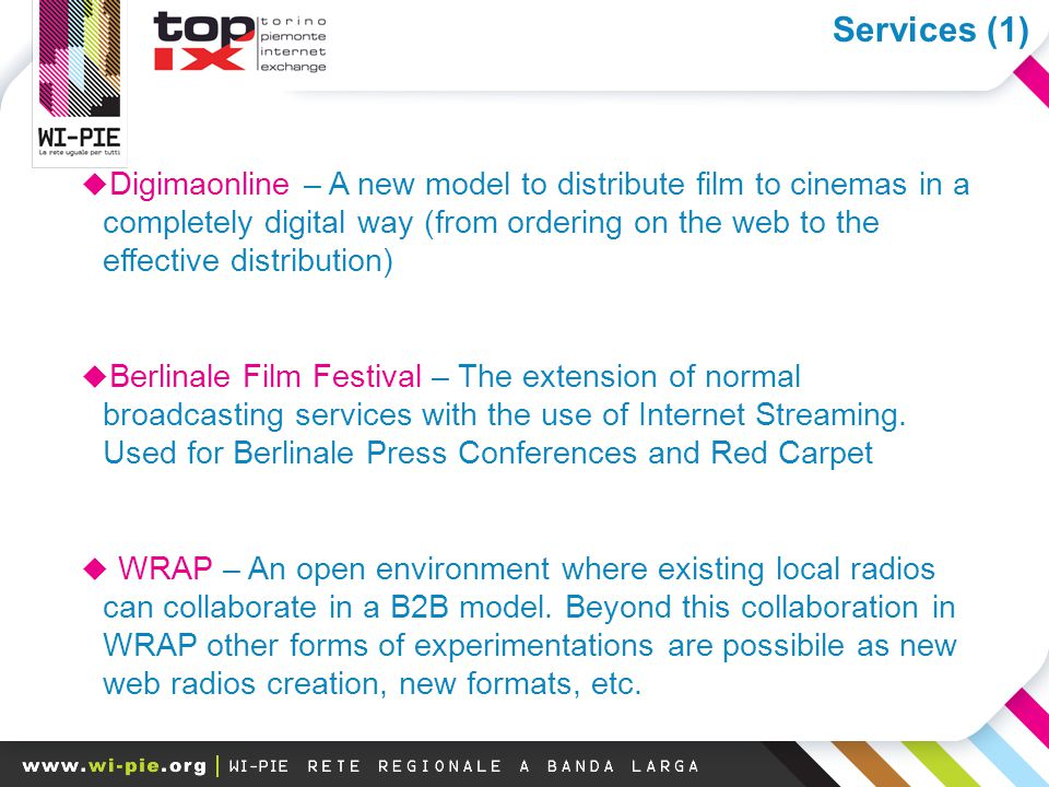 I megatrend della banda larga  Digimaonline – A new model to distribute film to cinemas in a completely digital way (from ordering on the web to the effective distribution)  Berlinale Film Festival – The extension of normal broadcasting services with the use of Internet Streaming.