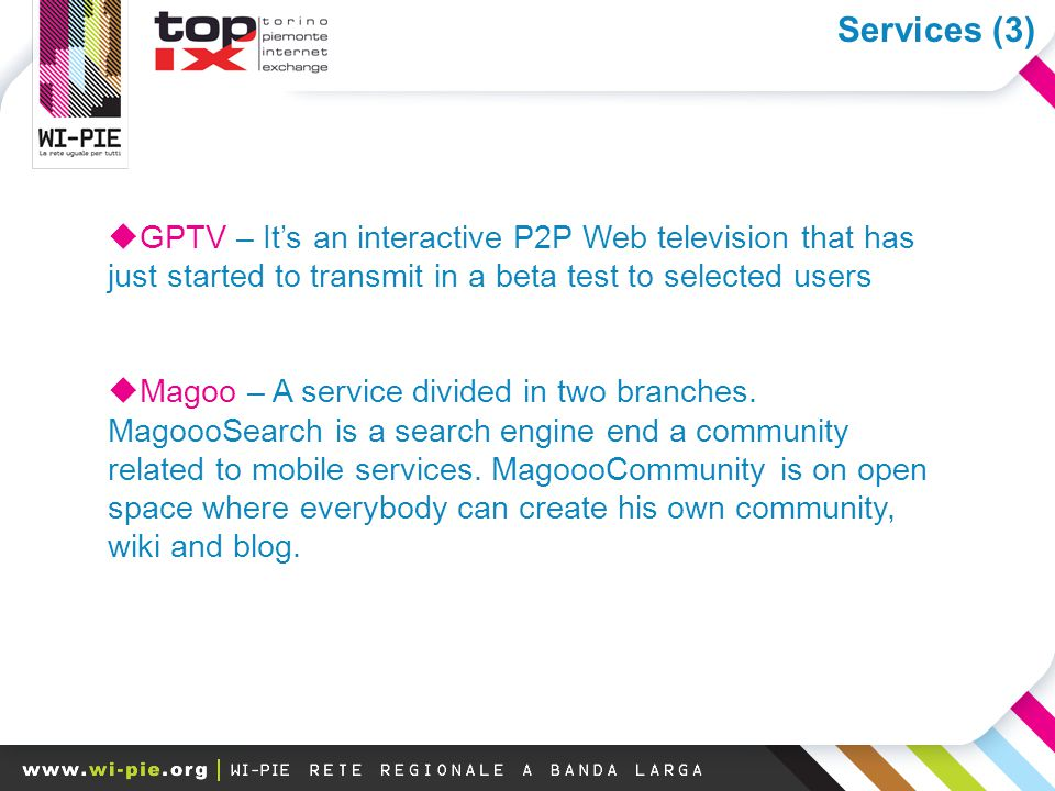 I megatrend della banda larga  GPTV – It's an interactive P2P Web television that has just started to transmit in a beta test to selected users  Magoo – A service divided in two branches.