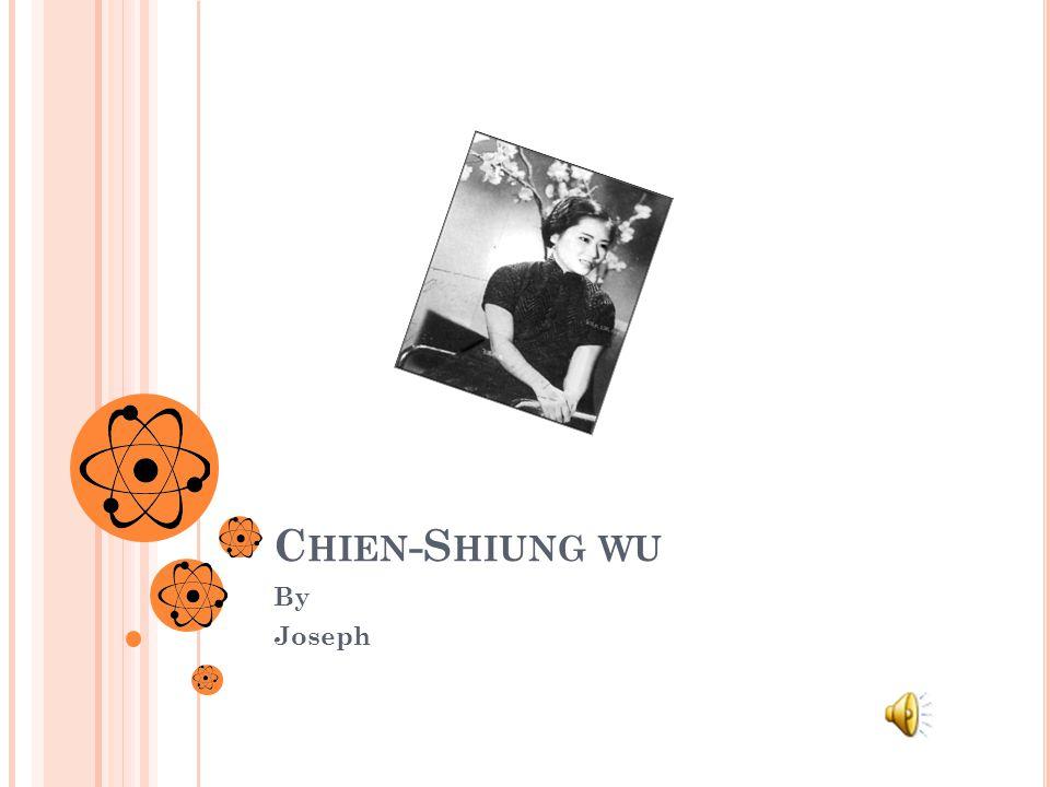 C HIEN -S HIUNG WU By Joseph