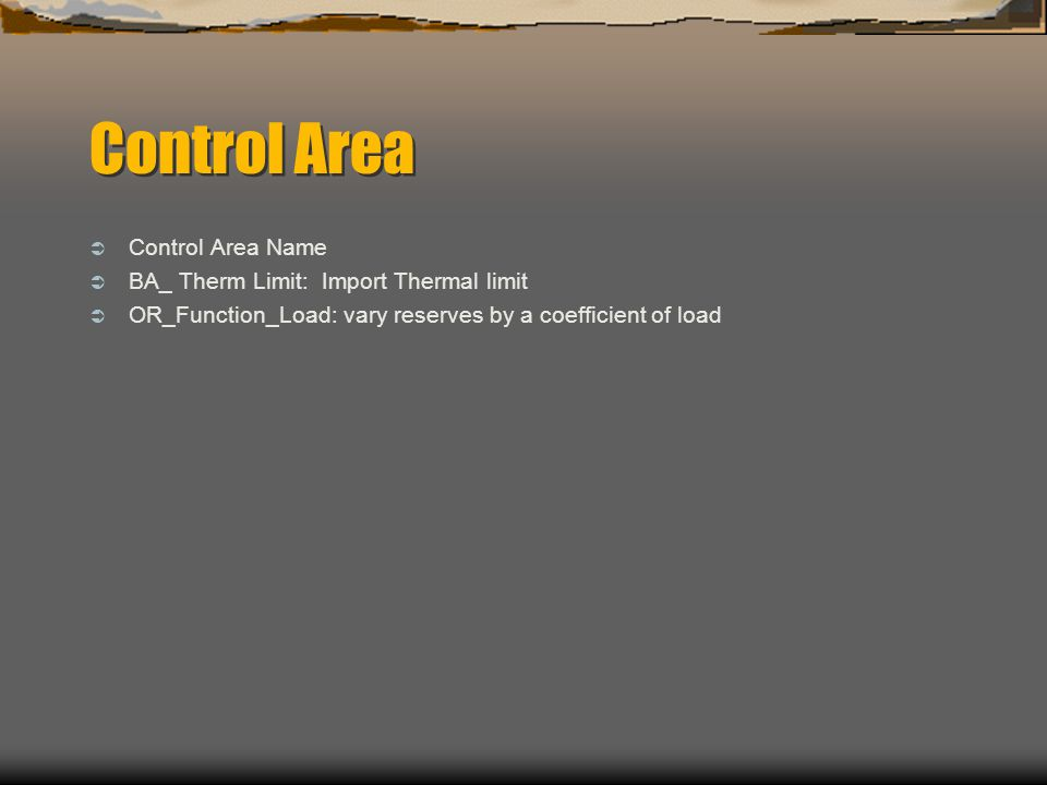 Control Area  Control Area Name  BA_ Therm Limit: Import Thermal limit  OR_Function_Load: vary reserves by a coefficient of load