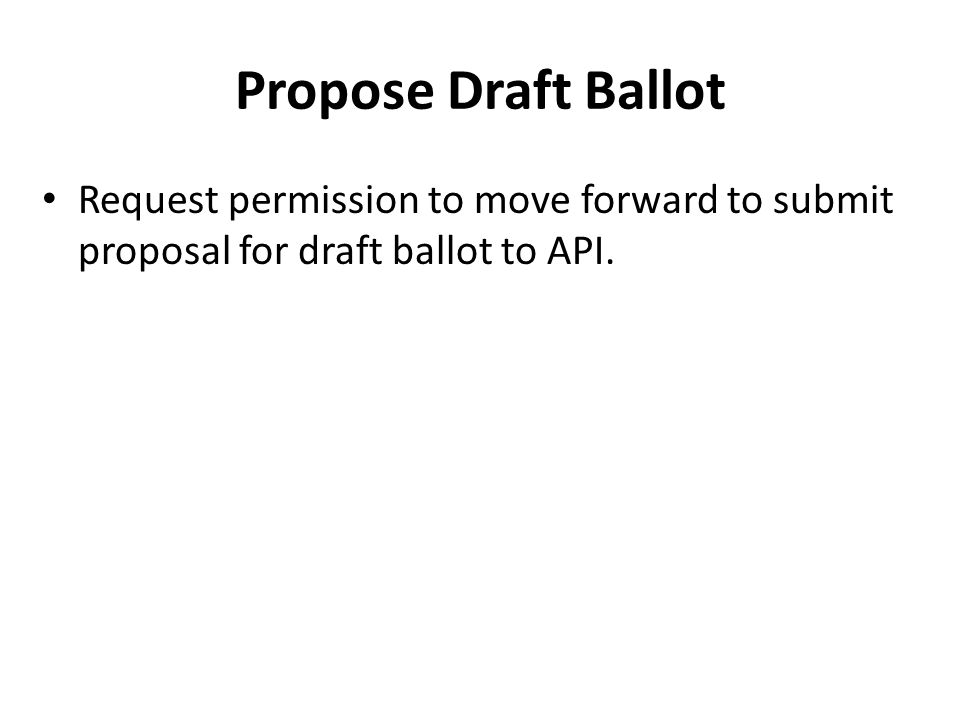 Propose Draft Ballot Request permission to move forward to submit proposal for draft ballot to API.