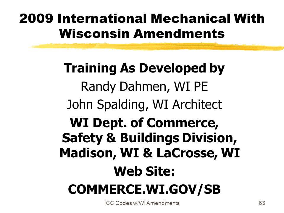 ICC Codes w/WI Amendments63 2009 International Mechanical With Wisconsin Amendments Training As Developed by Randy Dahmen, WI PE John Spalding, WI Architect WI Dept.