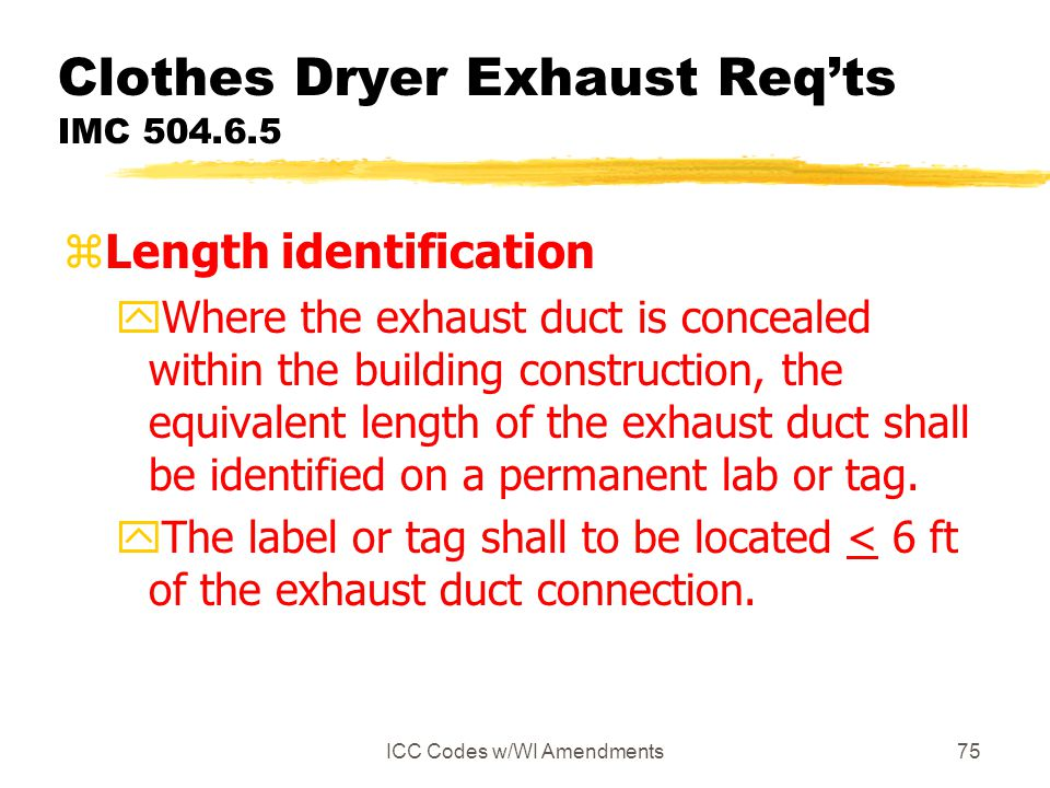ICC Codes w/WI Amendments75 Clothes Dryer Exhaust Req'ts IMC 504.6.5 zLength identification yWhere the exhaust duct is concealed within the building c