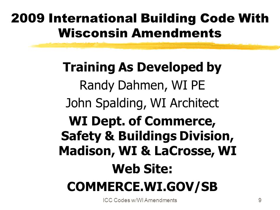 ICC Codes w/WI Amendments9 2009 International Building Code With Wisconsin Amendments Training As Developed by Randy Dahmen, WI PE John Spalding, WI A