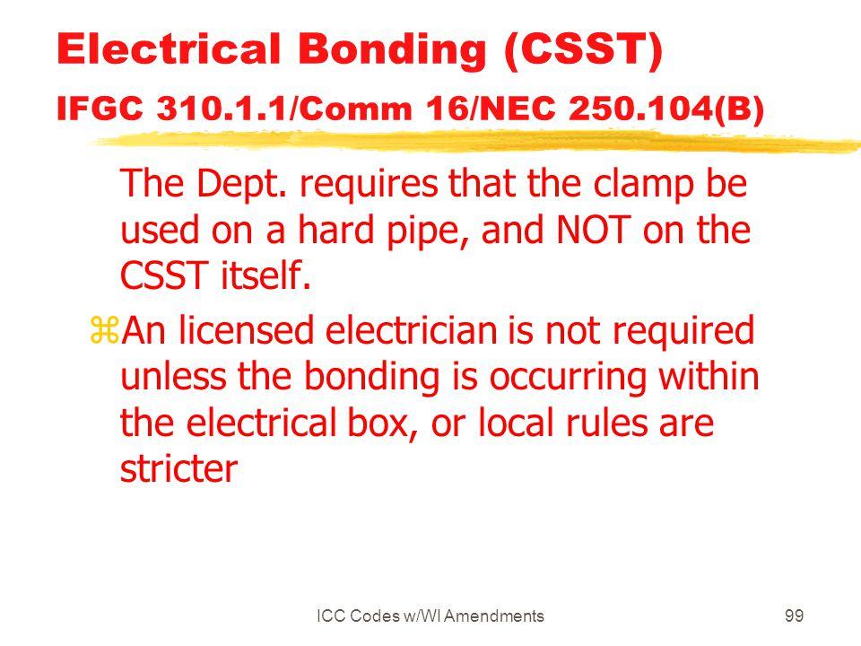 ICC Codes w/WI Amendments99 Electrical Bonding (CSST) IFGC 310.1.1/Comm 16/NEC 250.104(B) The Dept.