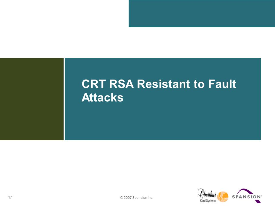 17 © 2007 Spansion Inc. CRT RSA Resistant to Fault Attacks