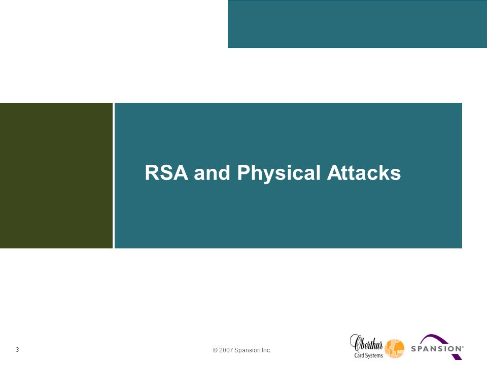 3 © 2007 Spansion Inc. RSA and Physical Attacks