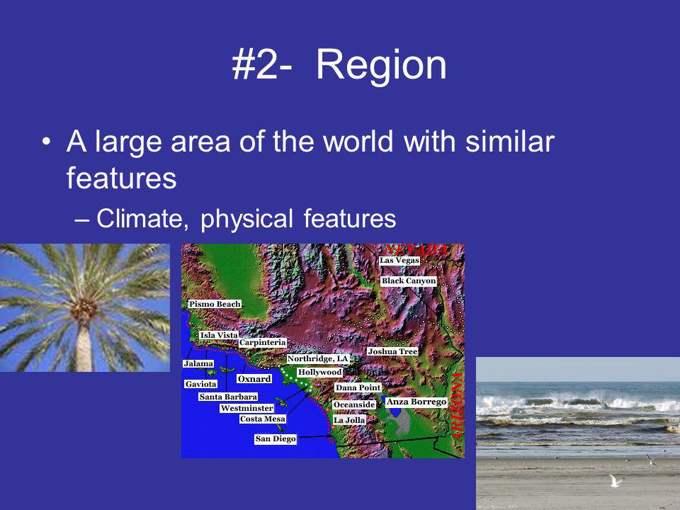 #2- Region A large area of the world with similar features –Climate, physical features