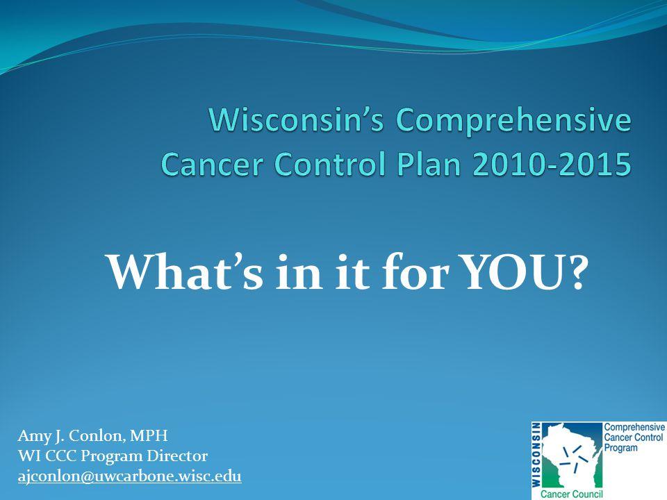 What's in it for YOU? Amy J. Conlon, MPH WI CCC Program Director ajconlon@uwcarbone.wisc.edu
