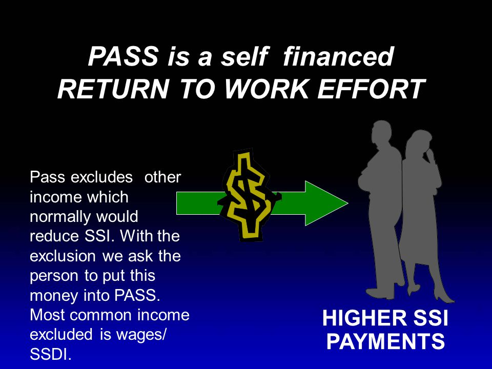 HIGHER SSI PAYMENTS Pass excludes other income which normally would reduce SSI.