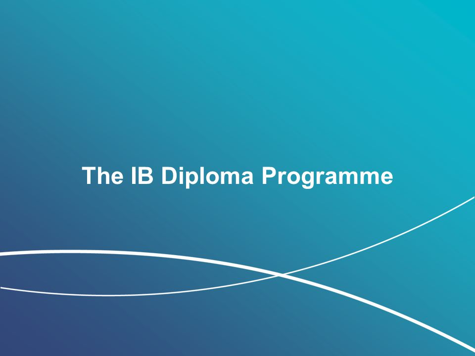 © International Baccalaureate Organization 2011 The IB Diploma Programme