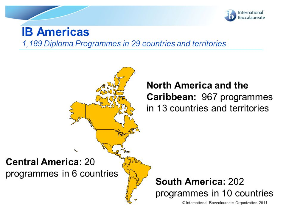 © International Baccalaureate Organization 2011 North America and the Caribbean: 967 programmes in 13 countries and territories Central America: 20 pr