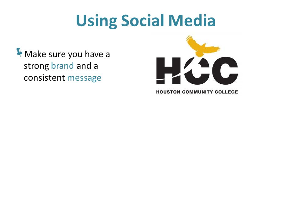 Using Social Media  Make sure you have a strong brand and a consistent message