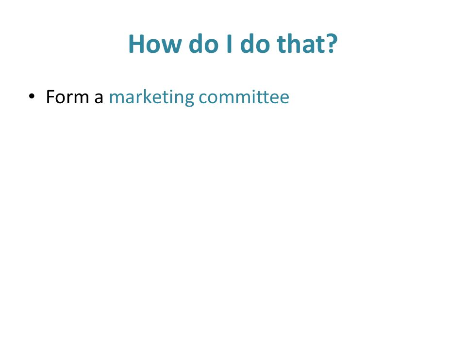 How do I do that Form a marketing committee
