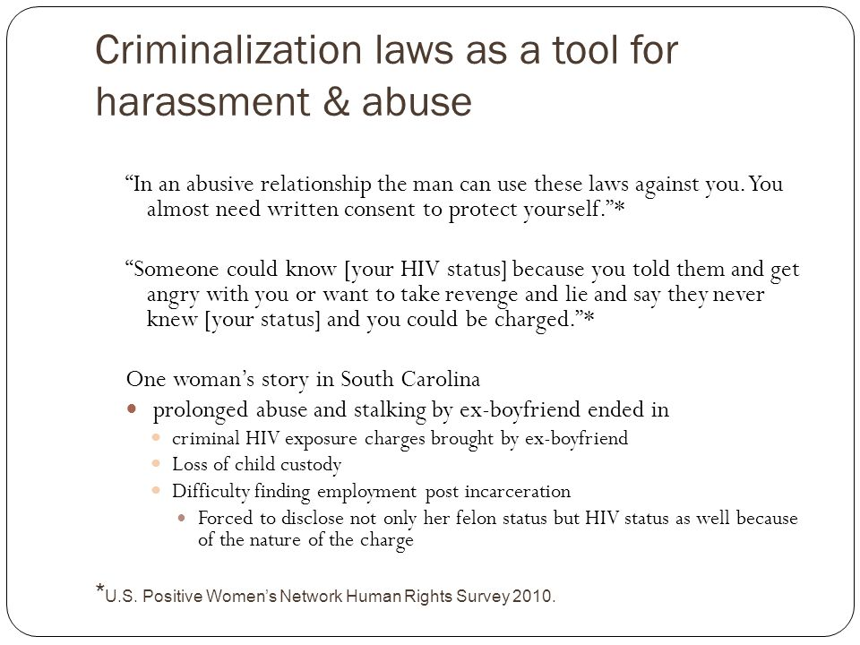Criminalization laws as a tool for harassment & abuse In an abusive relationship the man can use these laws against you.