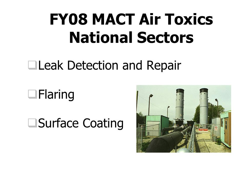 FY08 MACT Air Toxics National Sectors  Leak Detection and Repair  Flaring  Surface Coating