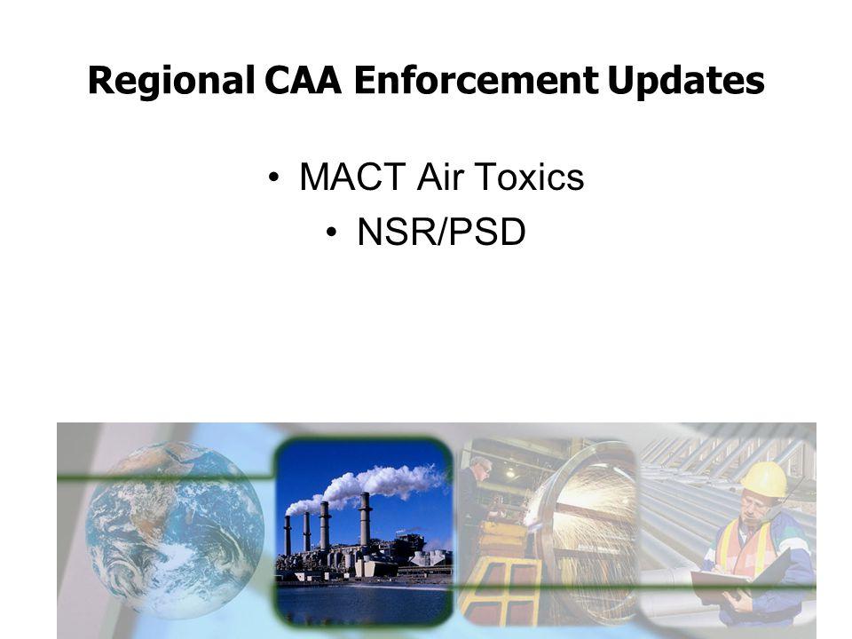 Regional CAA Enforcement Updates MACT Air Toxics NSR/PSD