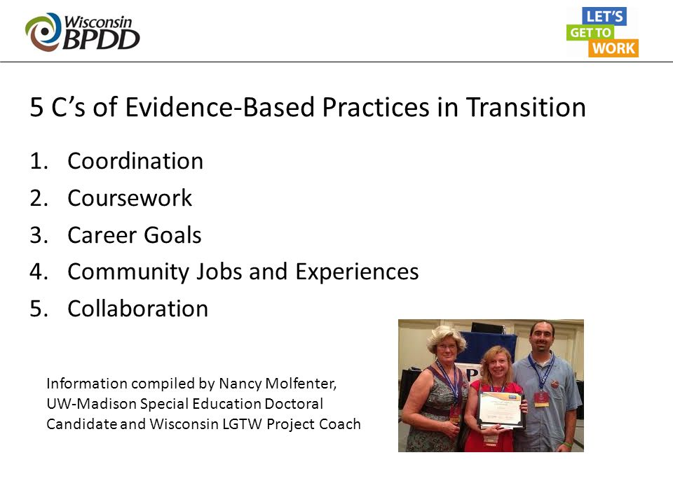 5 C's of Evidence-Based Practices in Transition 1.Coordination 2.Coursework 3.Career Goals 4.Community Jobs and Experiences 5.Collaboration Informatio