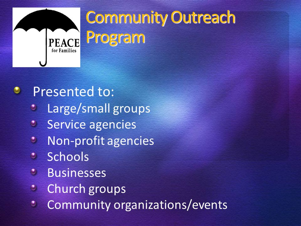 Community Outreach Program Presented to: Large/small groups Service agencies Non-profit agencies Schools Businesses Church groups Community organizations/events