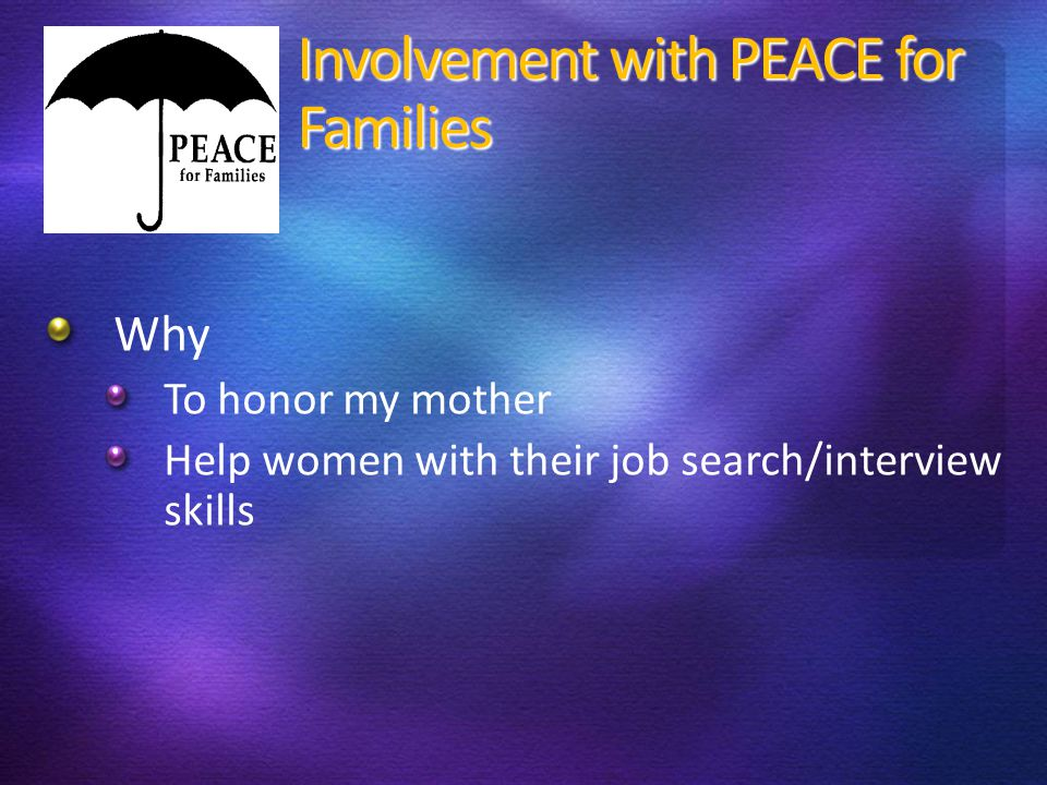 Involvement with PEACE for Families Why To honor my mother Help women with their job search/interview skills