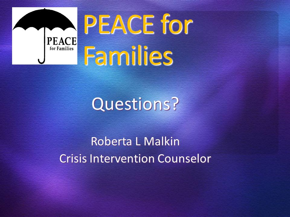 PEACE for Families Questions Roberta L Malkin Crisis Intervention Counselor