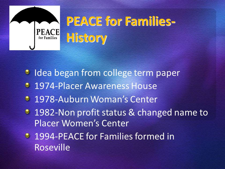 PE Idea began from college term paper 1974-Placer Awareness House 1978-Auburn Woman's Center 1982-Non profit status & changed name to Placer Women's C