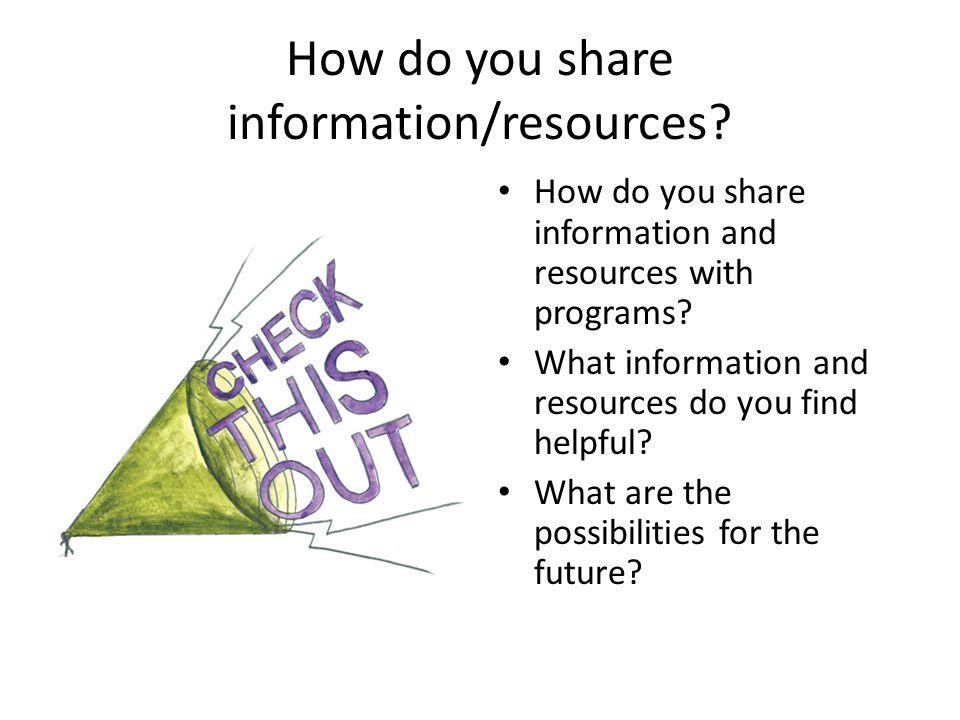 How do you share information/resources. How do you share information and resources with programs.