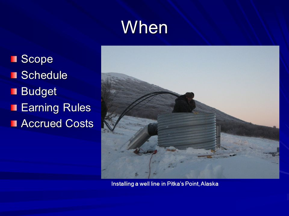 When ScopeScheduleBudget Earning Rules Accrued Costs Picture Here Installing a well line in Pitka's Point, Alaska