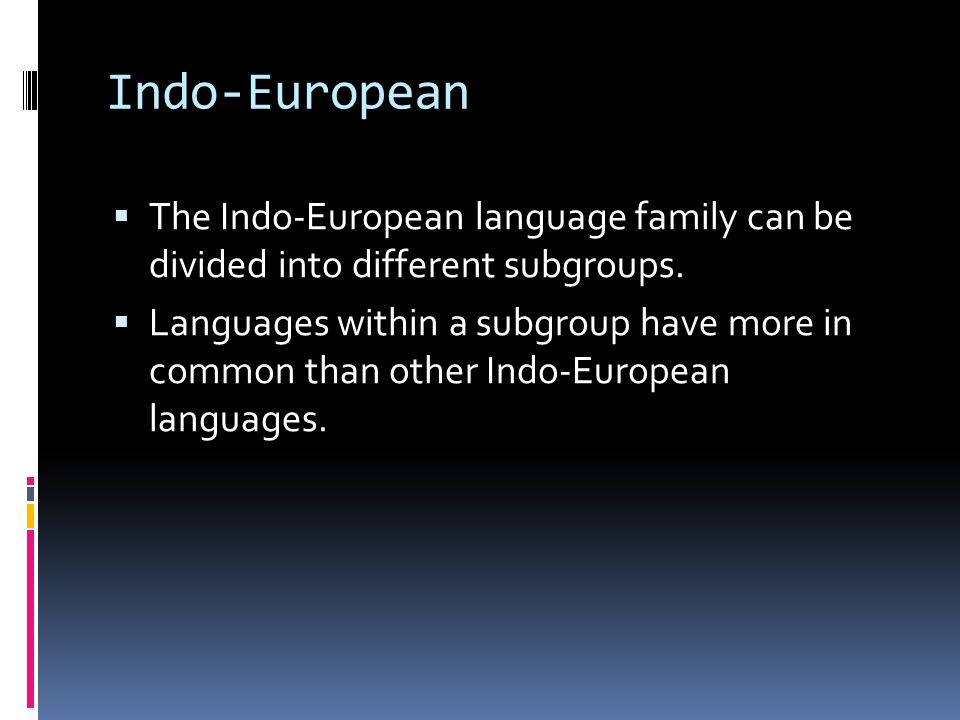 Indo-European  The Indo-European language family can be divided into different subgroups.