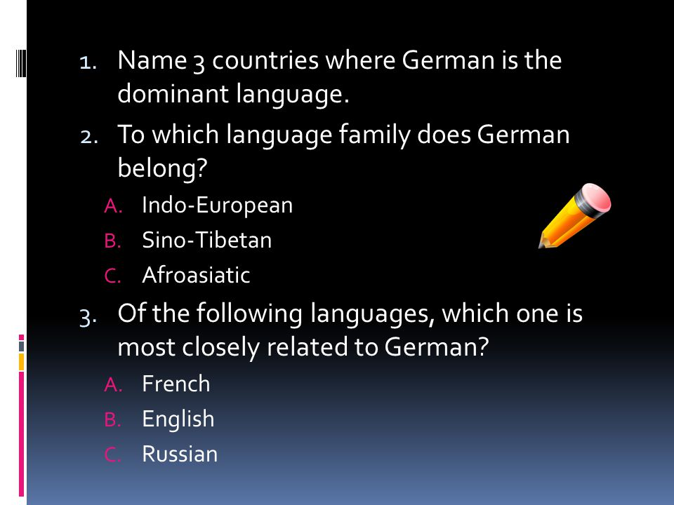 1. Name 3 countries where German is the dominant language.