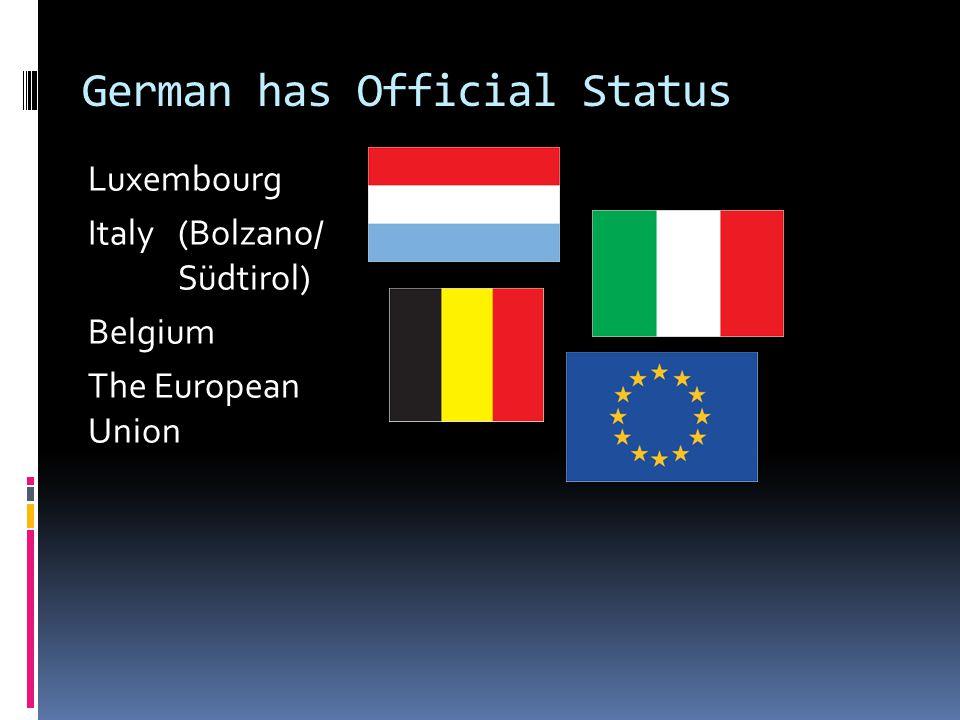 German has Official Status Luxembourg Italy (Bolzano/ Südtirol) Belgium The European Union
