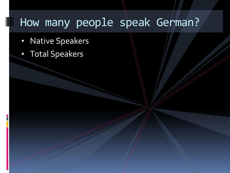 Native Speakers Total Speakers How many people speak German