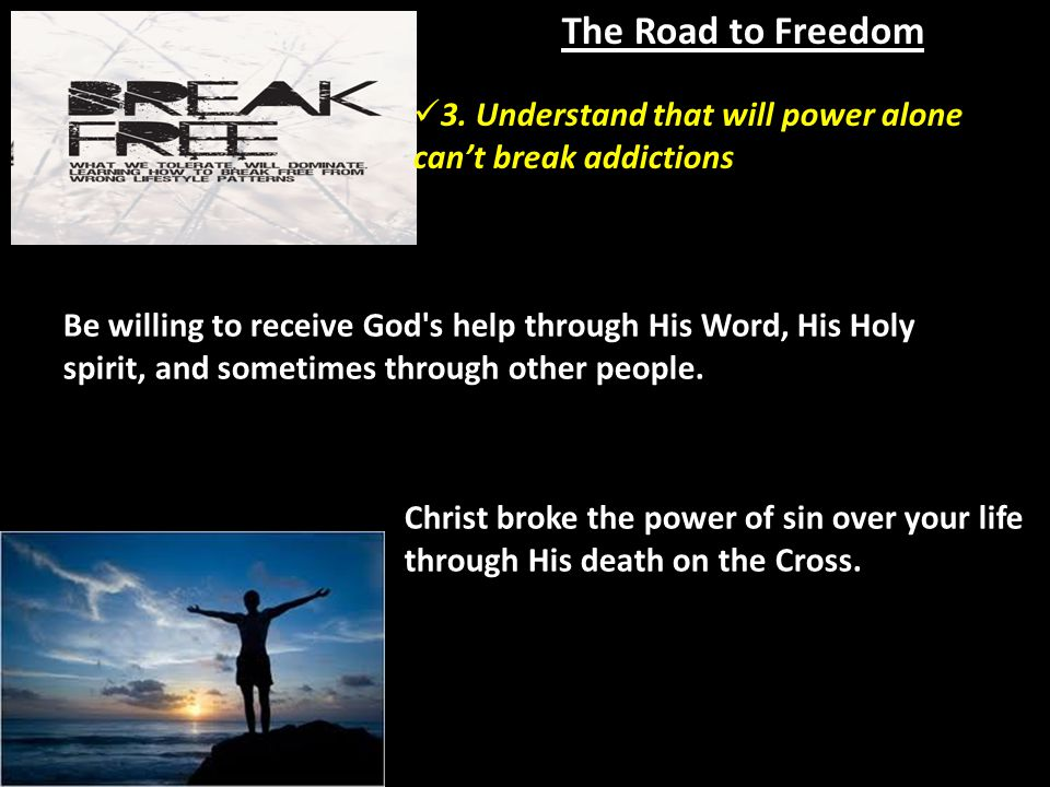 The Road to Freedom Be willing to receive God s help through His Word, His Holy spirit, and sometimes through other people.