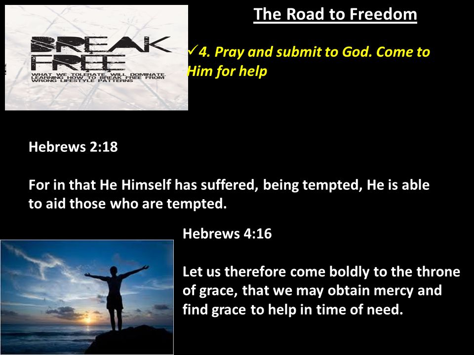 The Road to Freedom Hebrews 2:18 For in that He Himself has suffered, being tempted, He is able to aid those who are tempted.
