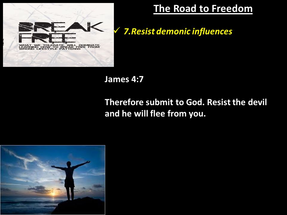 The Road to Freedom James 4:7 Therefore submit to God.