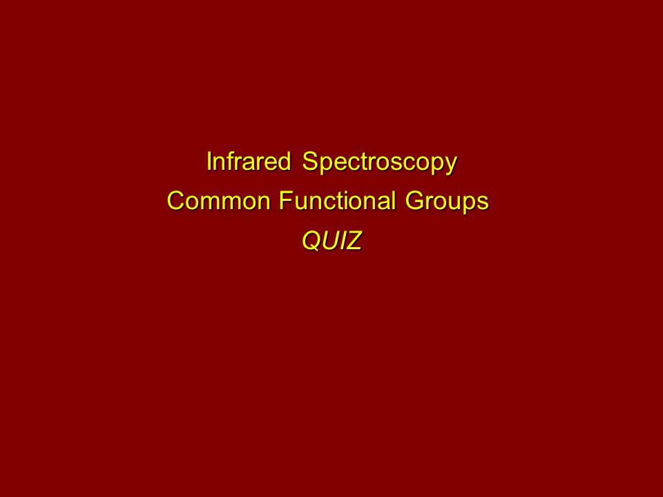 Infrared Spectroscopy Common Functional Groups QUIZ